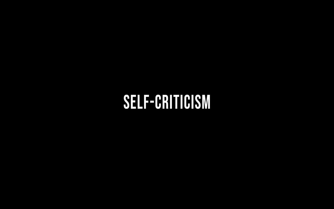 Be more self critical